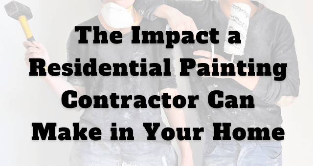 the impact a residential painting contractor can make in your home graphic